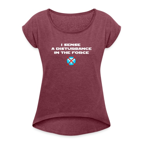 I Sense a Disturbance in the Force T-Shirt - Maglietta da donna con risvolti