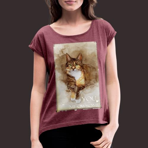 You are Meowsome - Women's T-Shirt with rolled up sleeves