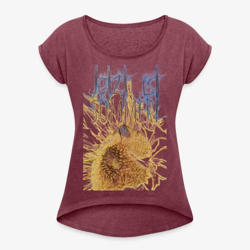 Jetzt ist Sommer - Frauen T-Shirt mit gerollten Ärmeln
