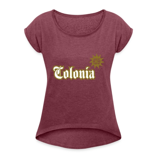 Colonia (Home of the dome) - Frauen T-Shirt mit gerollten Ärmeln