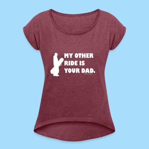 My other ride is your Dad - Frauen T-Shirt mit gerollten Ärmeln