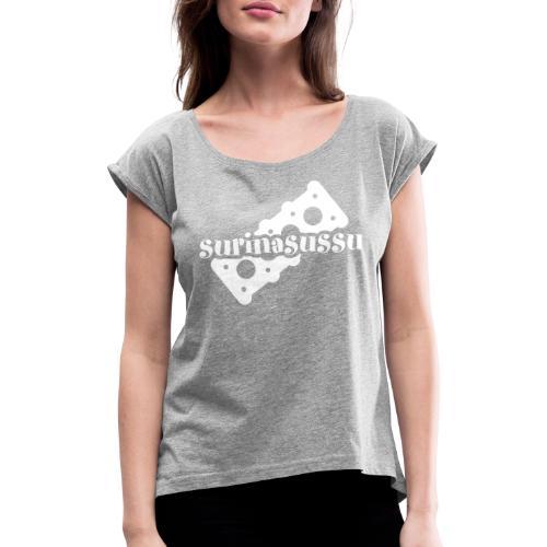 Surinasussu - Naisten T-paita, jossa rullatut hihat