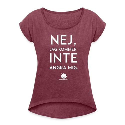 Nej, jag kommer inte ångra mig - T-shirt med upprullade ärmar dam