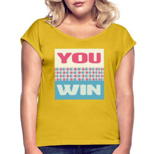 you win 8 - Women's T-Shirt with rolled up sleeves