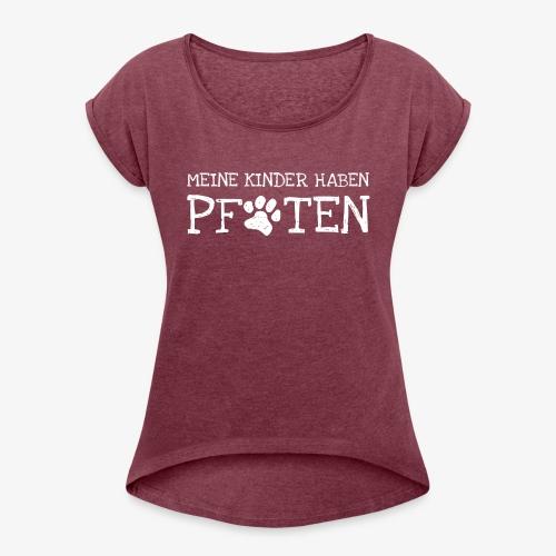 mein kinder haben pfoten - Frauen T-Shirt mit gerollten Ärmeln