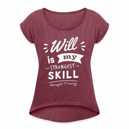 Will is my strongest skill - Frauen T-Shirt mit gerollten Ärmeln
