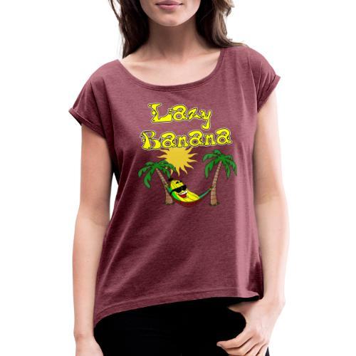 Wer ist schon so chillig wie die Lazy Banana - Frauen T-Shirt mit gerollten Ärmeln