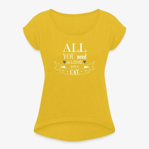 All You Need is LOVE And a CAT - Frauen T-Shirt mit gerollten Ärmeln