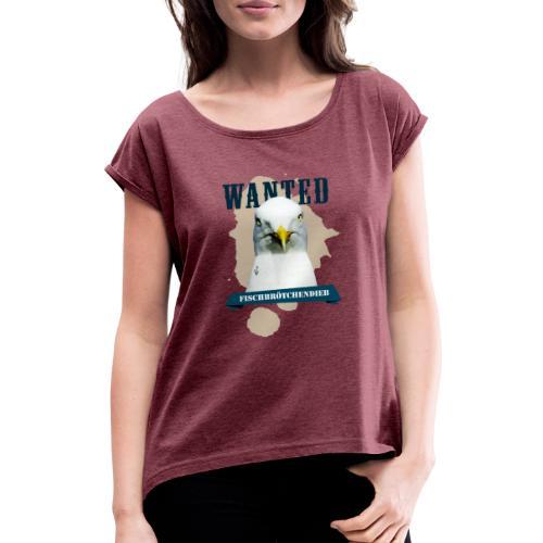 WANTED - Fischbrötchendieb - Frauen T-Shirt mit gerollten Ärmeln