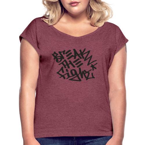 BREAK THE FIGHT - Naisten T-paita, jossa rullatut hihat