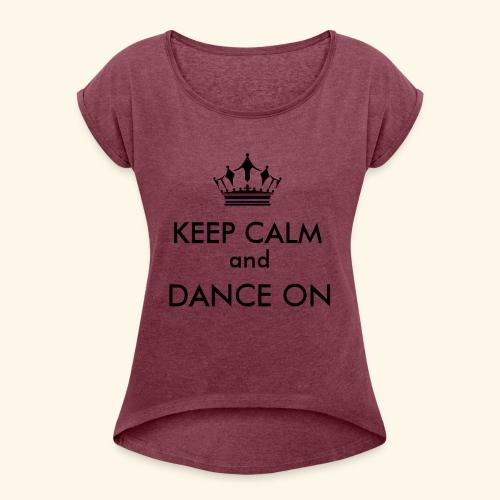 Keep calm and dance on - Frauen T-Shirt mit gerollten Ärmeln