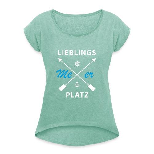 Lieblingsplatz Meer - Frauen T-Shirt mit gerollten Ärmeln