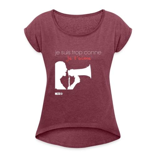 je suis trop conne je t'aime - megaphone - T-shirt à manches retroussées Femme