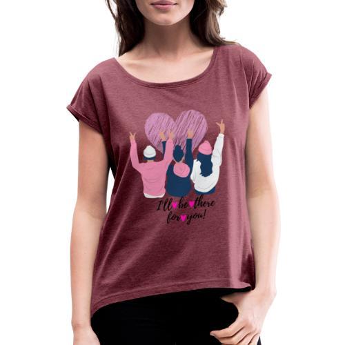 Verdadera Amistad , I ll be there for you - Camiseta con manga enrollada mujer