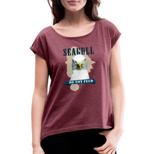 SEAGULL - DO NOT FEED - Frauen T-Shirt mit gerollten Ärmeln