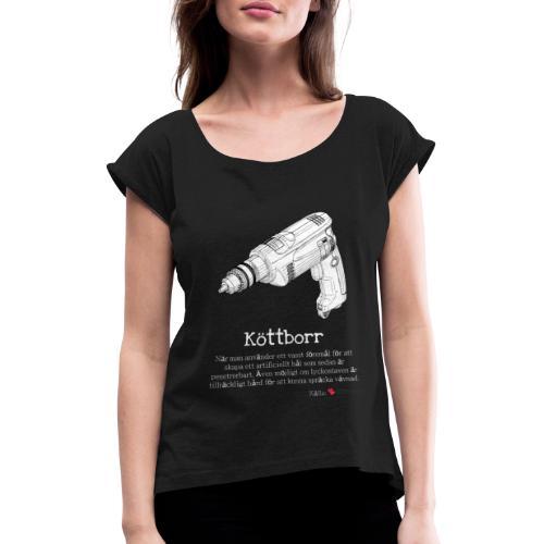 Köttborr - T-shirt med upprullade ärmar dam