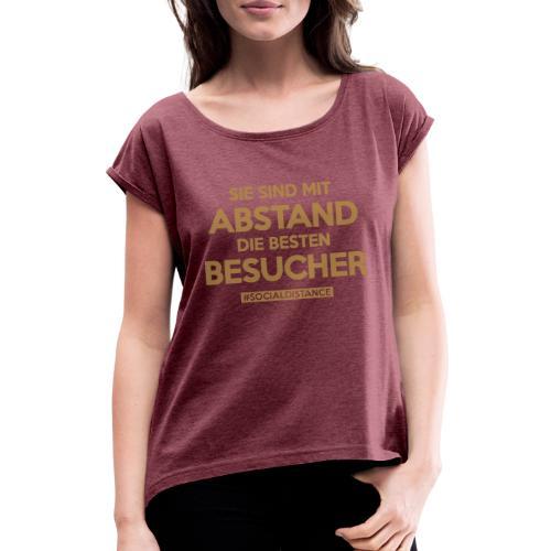 Sie sind mit ABSTAND die besten BESUCHER - Frauen T-Shirt mit gerollten Ärmeln