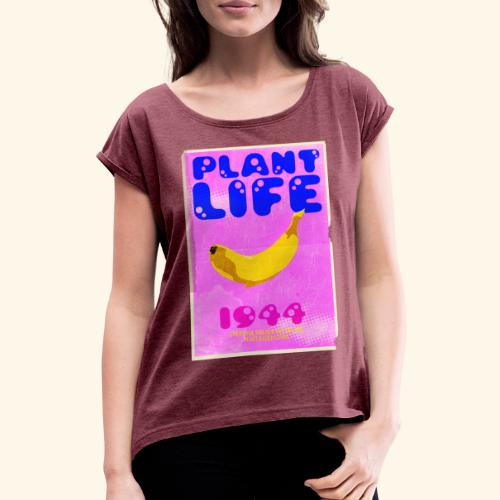 Plant Life - Women's T-Shirt with rolled up sleeves
