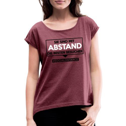 Sie sind mit ABSTAND die besten Besucher. sdShirt - Frauen T-Shirt mit gerollten Ärmeln