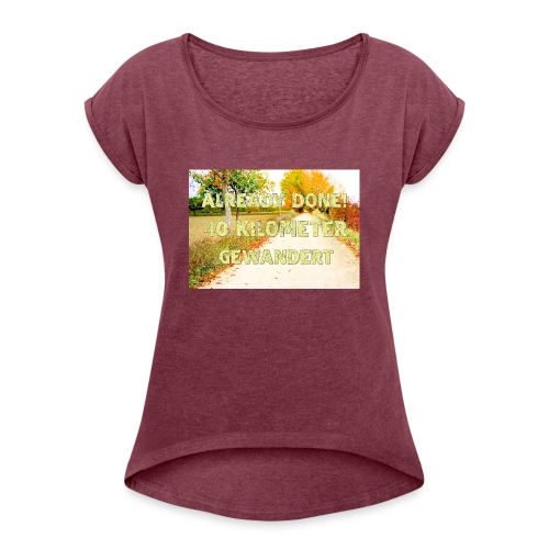 Alles erledigt! 40 Kilometer gewandert - Frauen T-Shirt mit gerollten Ärmeln