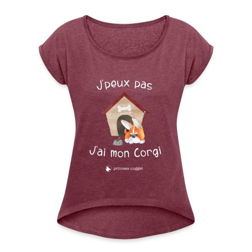 J'peux pas j'ai mon corgi - Grumpy Corgi - T-shirt à manches retroussées Femme