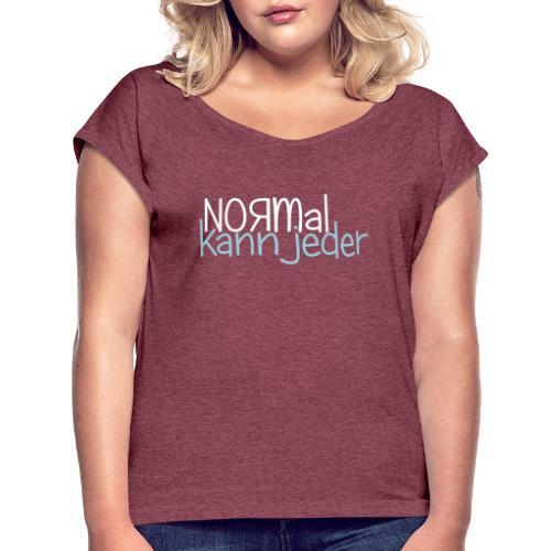 Normal kann jeder - Frauen T-Shirt mit gerollten Ärmeln