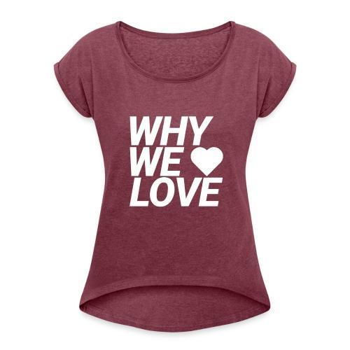 WHY WE LOVE logo web - Camiseta con manga enrollada mujer