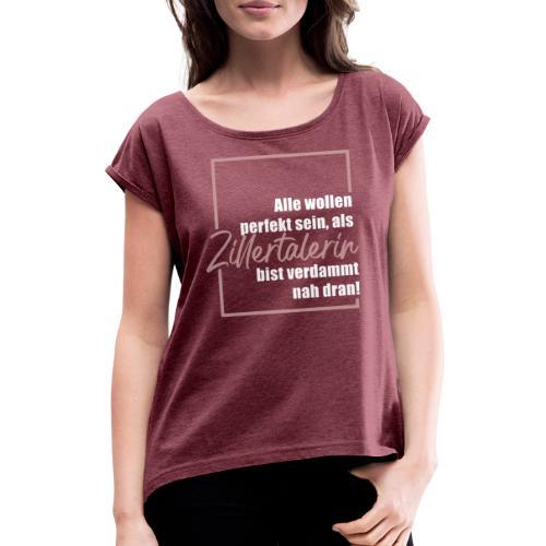 Zillertalerin - perfekt - Frauen T-Shirt mit gerollten Ärmeln