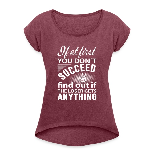 if you dont succeed - T-skjorte med rulleermer for kvinner