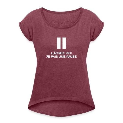Lâchez moi je fais une pause - T-shirt à manches retroussées Femme
