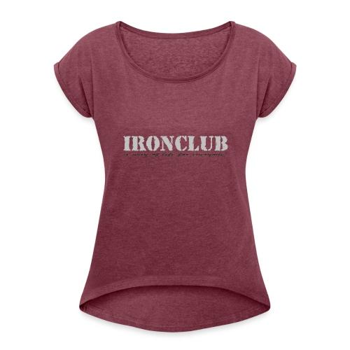 IRONCLUB - a way of life for everyone - T-skjorte med rulleermer for kvinner