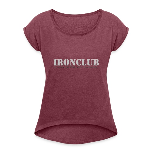 IRONCLUB - a way of life for everyone - T-skjorte med rulleermer for kvinner