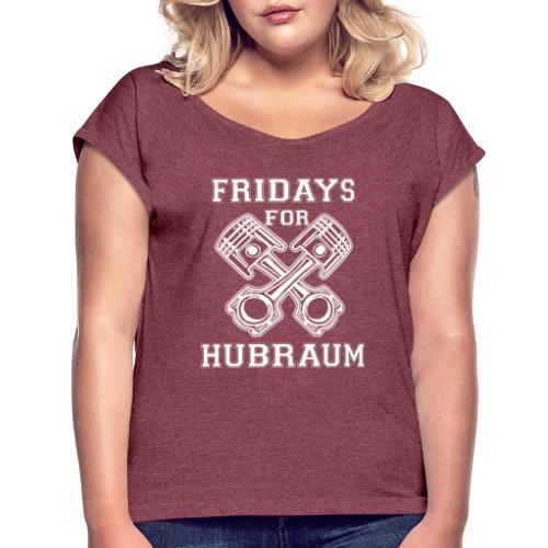 Fridays for Hubraum - Frauen T-Shirt mit gerollten Ärmeln