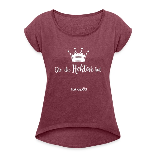 Die, die Hektar hat - Frauen T-Shirt mit gerollten Ärmeln