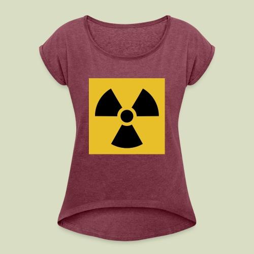 Radiation warning - Naisten T-paita, jossa rullatut hihat
