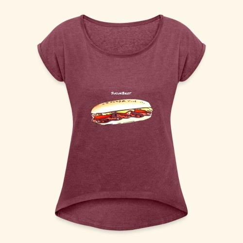 Sucuk Brot - Frauen T-Shirt mit gerollten Ärmeln