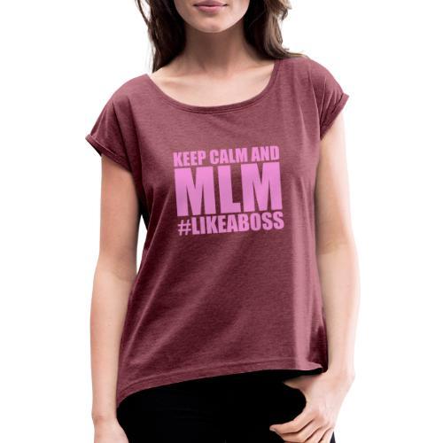KEEP CALM AND MLM #LIKEABOSS version oeillet - T-shirt à manches retroussées Femme