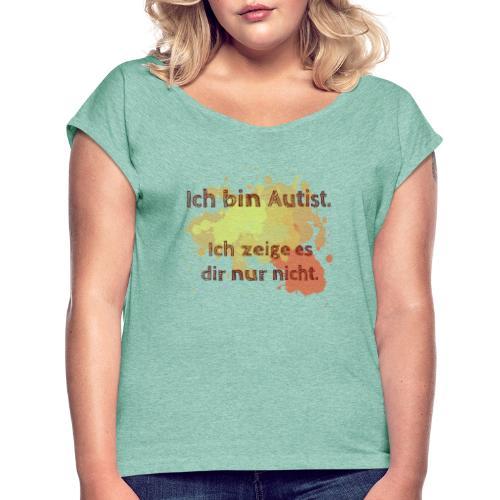 Ich bin Autist, zeige es aber nicht - Frauen T-Shirt mit gerollten Ärmeln