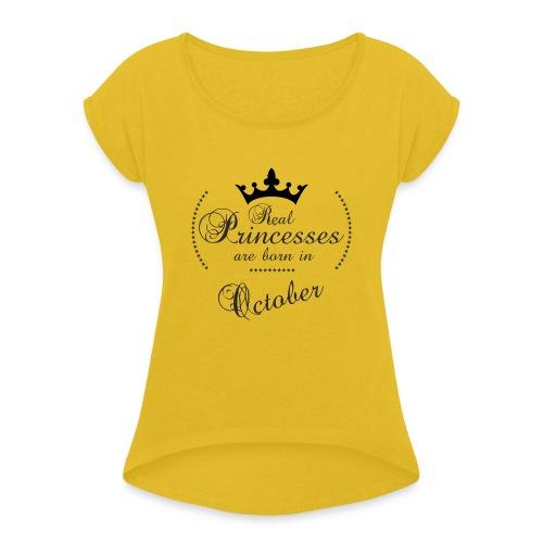 Real Princesses was born in October - Frauen T-Shirt mit gerollten Ärmeln