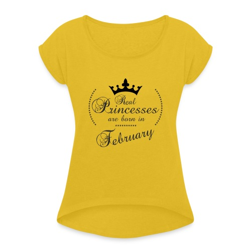 Real Princesses are born in February - Frauen T-Shirt mit gerollten Ärmeln