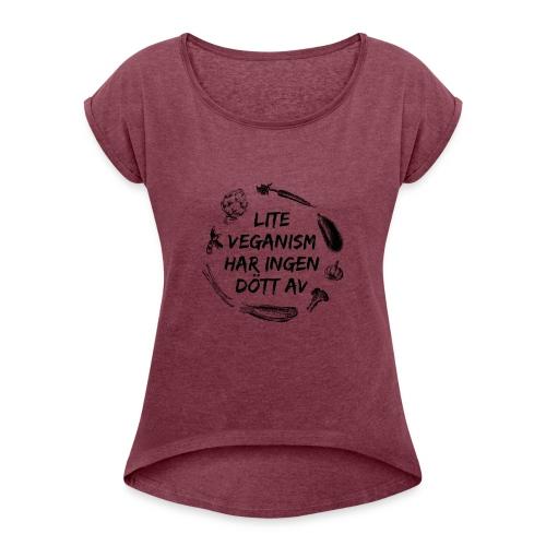 Lite veganism har ingen dött av - T-shirt med upprullade ärmar dam