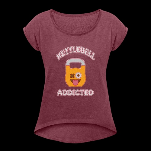 Kettlebell Addicted - Women's T-Shirt with rolled up sleeves