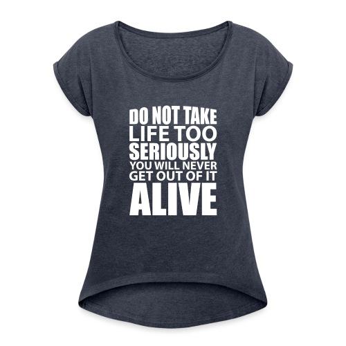 do not take life too seriously - T-skjorte med rulleermer for kvinner
