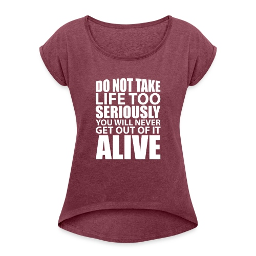 do not take life too seriously - T-skjorte med rulleermer for kvinner