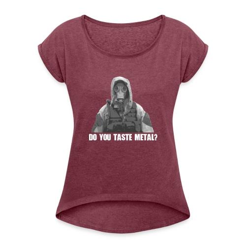 Do you taste Metal? - Frauen T-Shirt mit gerollten Ärmeln