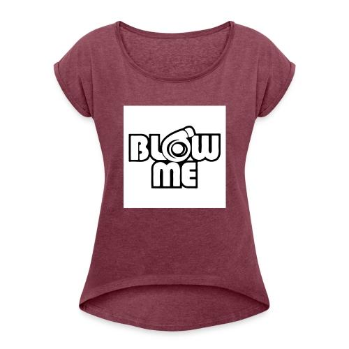 Blow me - Naisten T-paita, jossa rullatut hihat