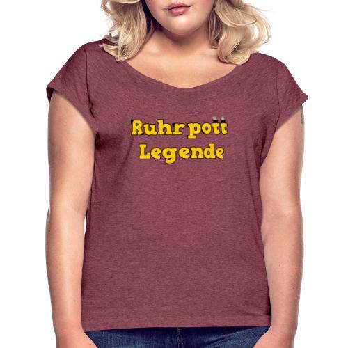 Ruhrpott Legende - Frauen T-Shirt mit gerollten Ärmeln