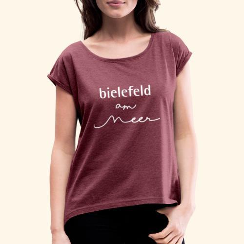 bielefeld am meer - Frauen T-Shirt mit gerollten Ärmeln