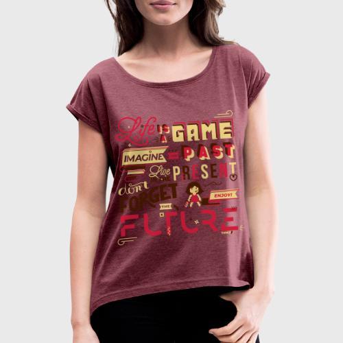 Life is a Game - T-shirt à manches retroussées Femme