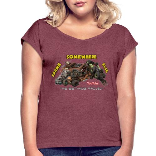 Spawn Somewhere Else ! - Women's T-Shirt with rolled up sleeves